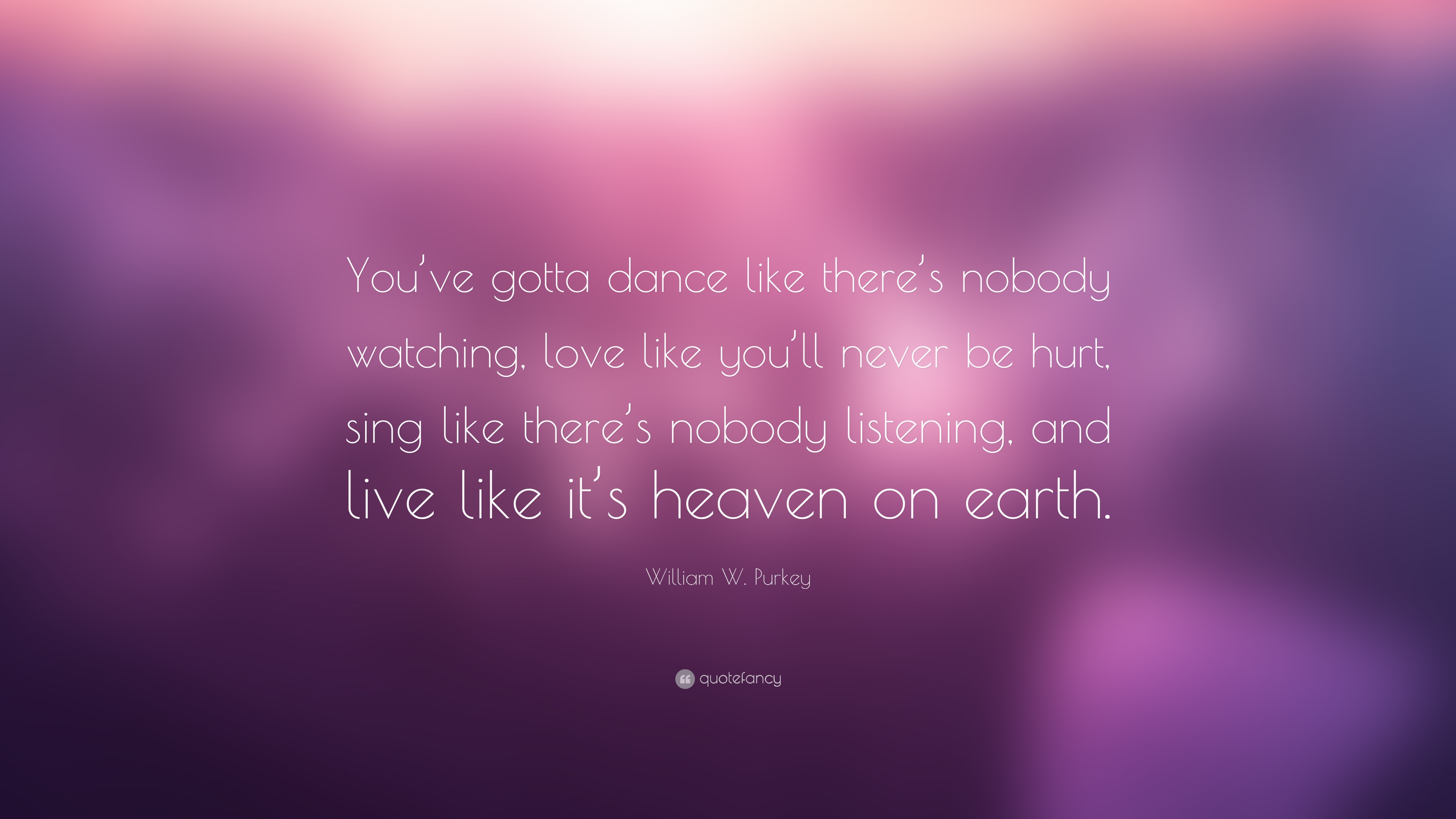 "William W. Purkey Quote: ""You've gotta dance like there's ..."
