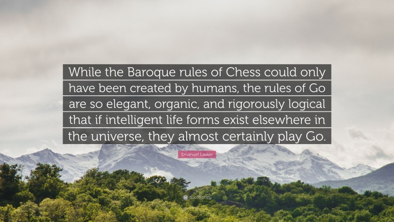 """Emanuel Lasker Quote: """"While the Baroque rules of Chess ..."""