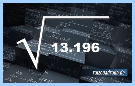 【RAÍZ DE 13196】 Resultado de la raíz de 13196