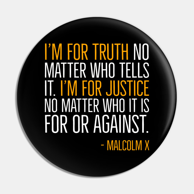 Black History, I'm For Truth, Malcolm X Quote, African American - Black History - Pin | TeePublic