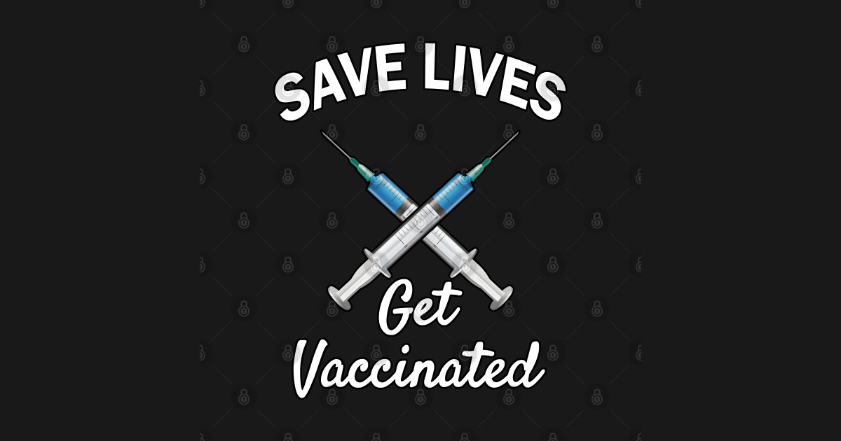 Save Lives - Get Vaccinated - Funny 2021 Pro Vaccine ...