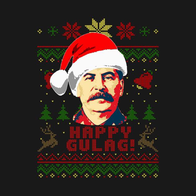 Joseph Stalin Happy Gulag - Stalin - T-Shirt | TeePublic DE