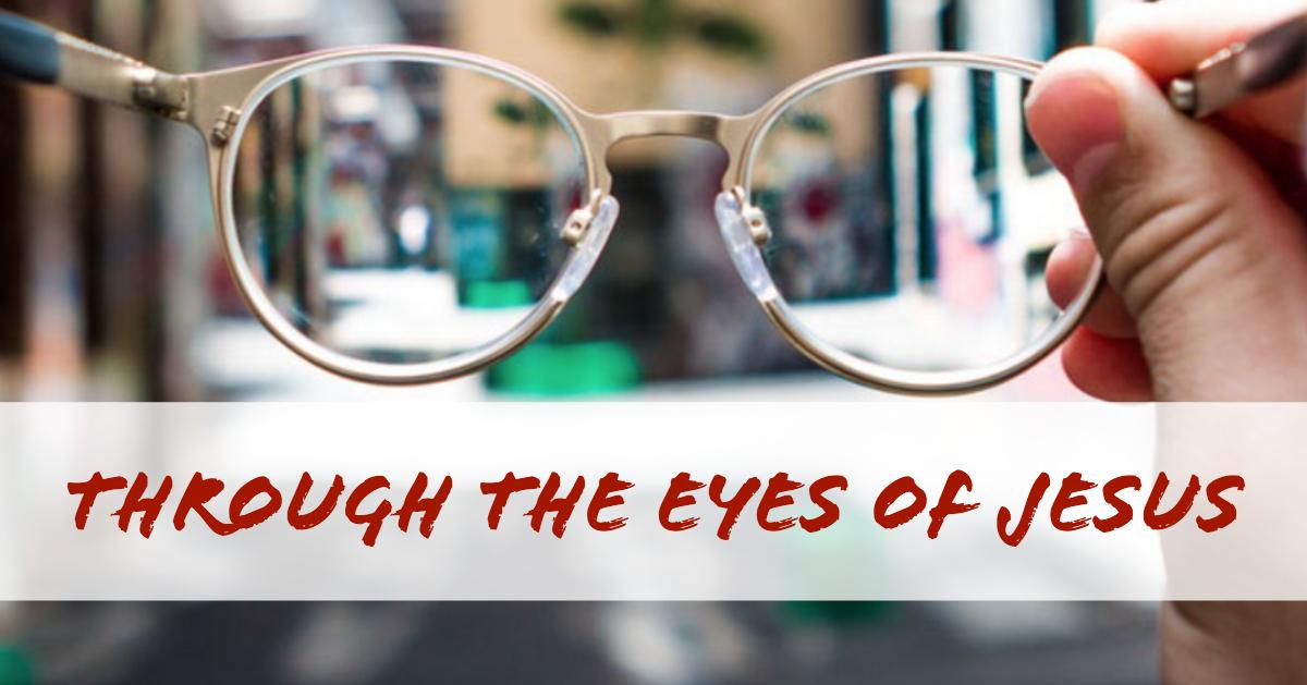 Seeing Through Jesus' Eyes - River of Life Worship Center