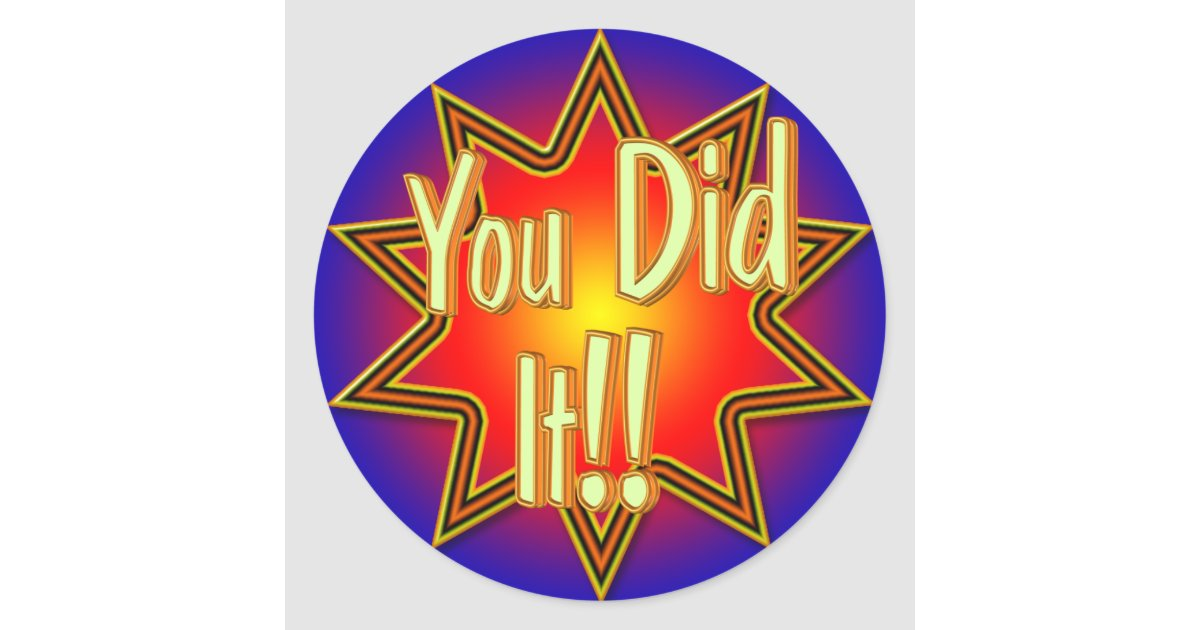 You Did It! Sticker | Zazzle