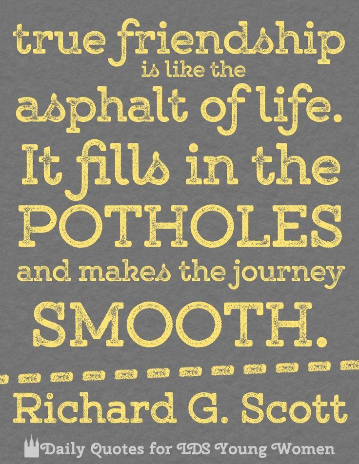 True friendship is like the asphalt of life. It fills in the potholes ...