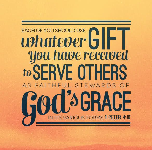 1 Peter 4:10 - Each of you should use whatever gift you have received to serve others as ...