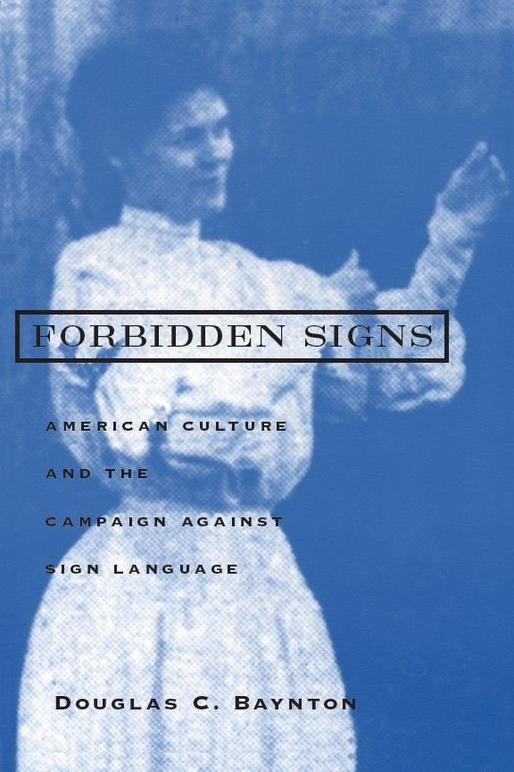 Forbidden signs : American culture and the campaign against sign language / Douglas C. Baynton
