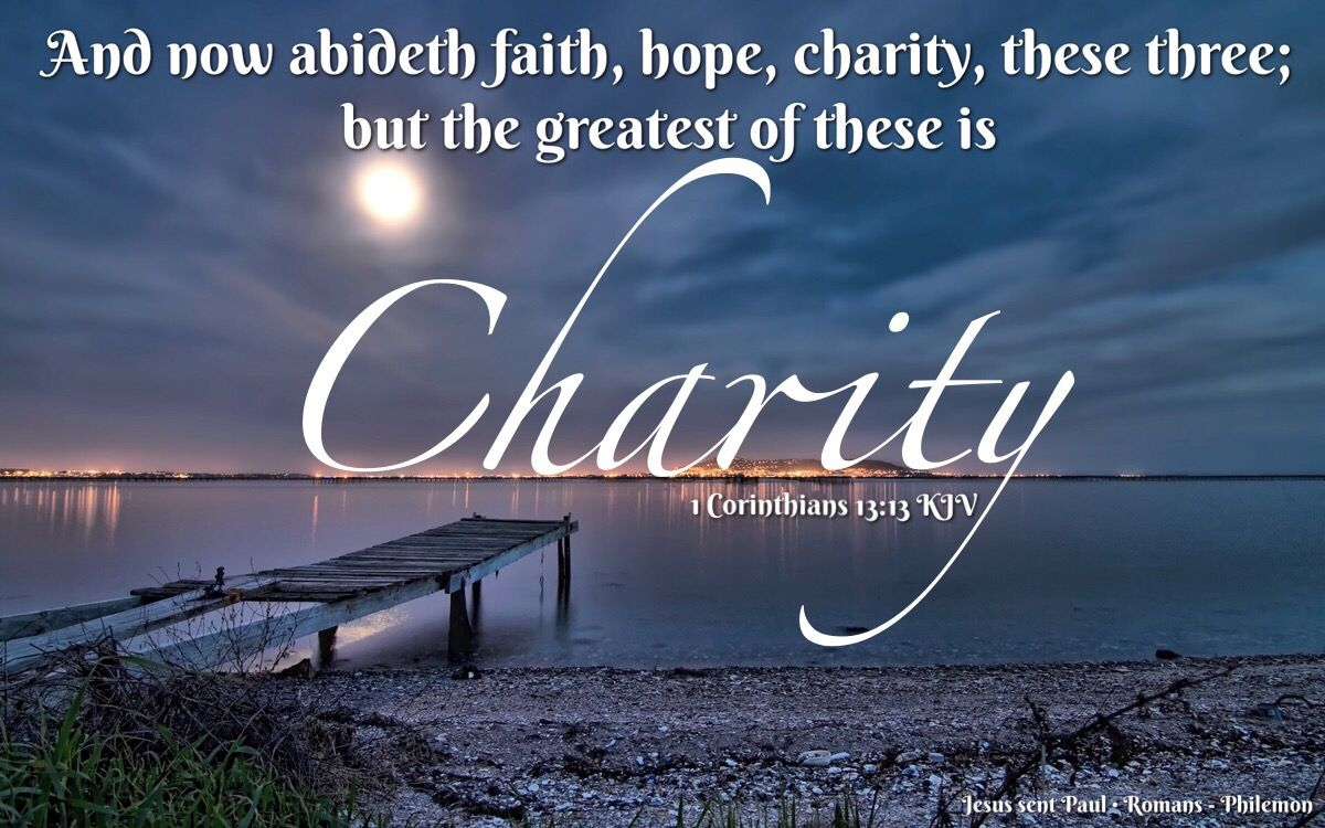 """And now abideth faith, hope, charity, these three; but ..."