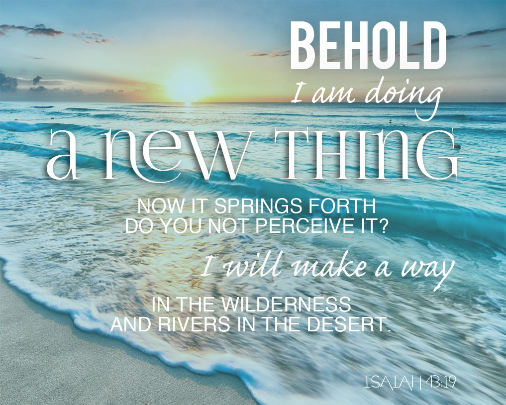 Behold I Am Doing a New Thing - Isaiah 43:16, 18-19 ...