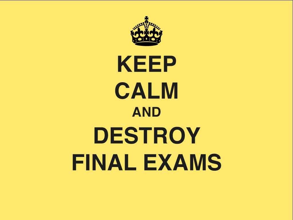 Keep, Calm and destroy Final Exams   Inspirational Quotes ...