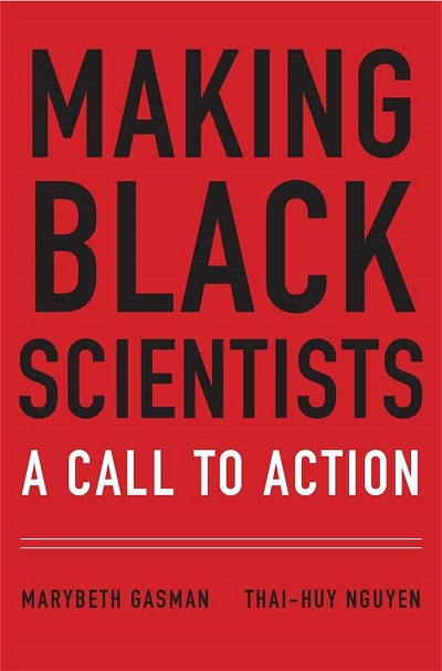 Making Black scientists : a call to action / Marybeth Gasman, Thai-Huy Nguyen