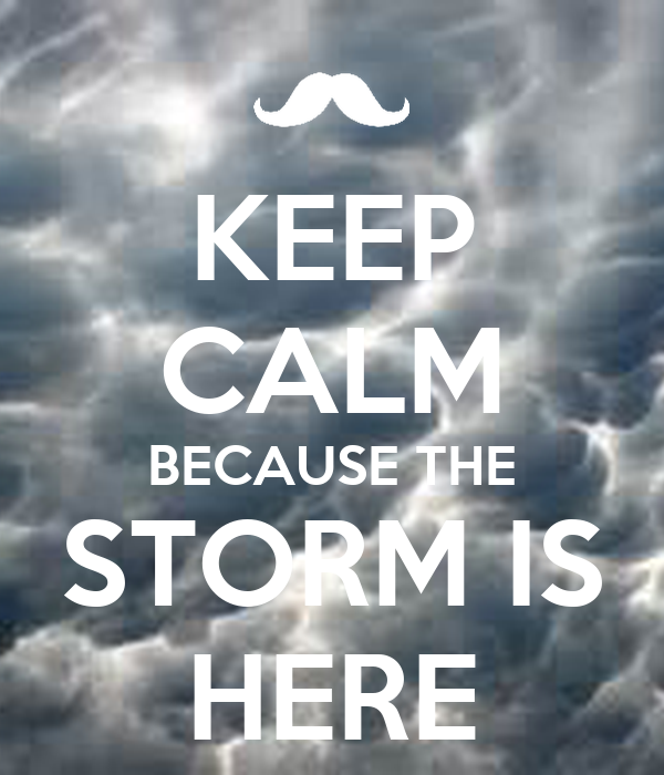 KEEP CALM BECAUSE THE STORM IS HERE Poster | nungh | Keep ...