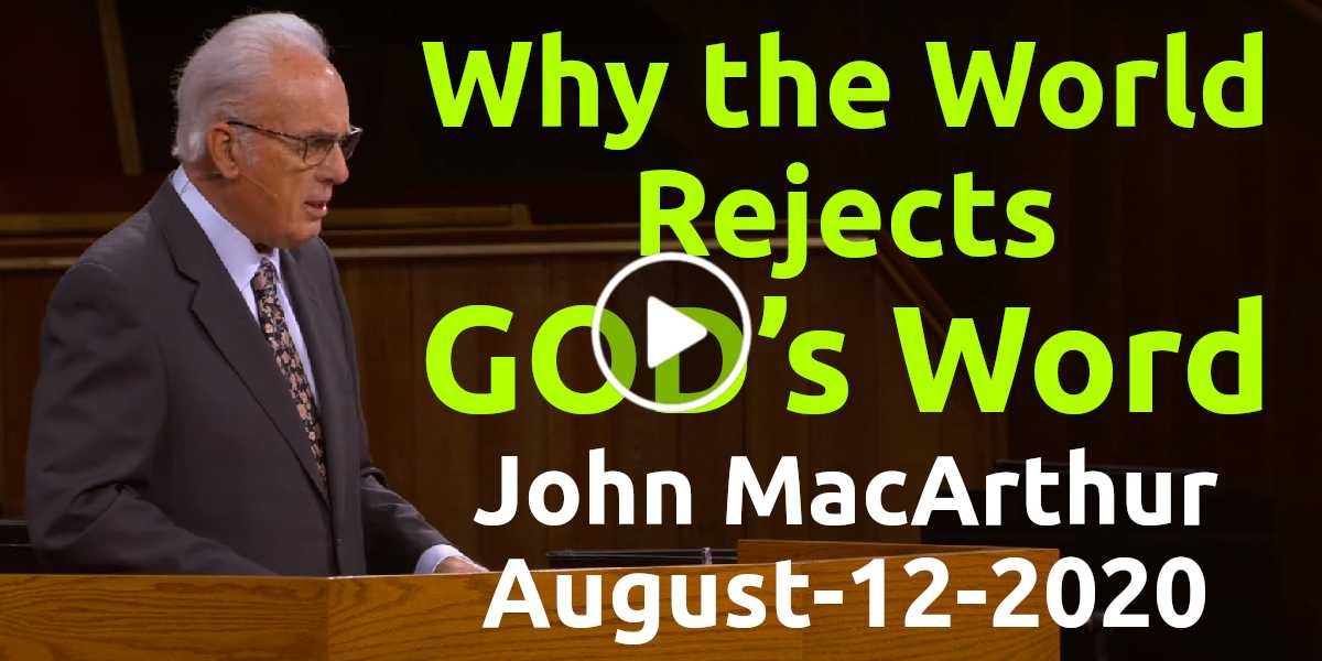 John MacArthur (August-12-2020) Why the World Rejects God ...