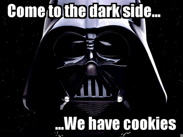 Come to the Dark Side, we have cookies! | That is Evil!