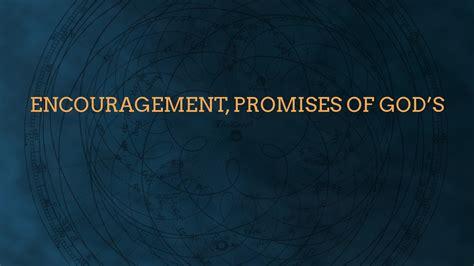 Encouragement, promises of God's - Faithlife Sermons