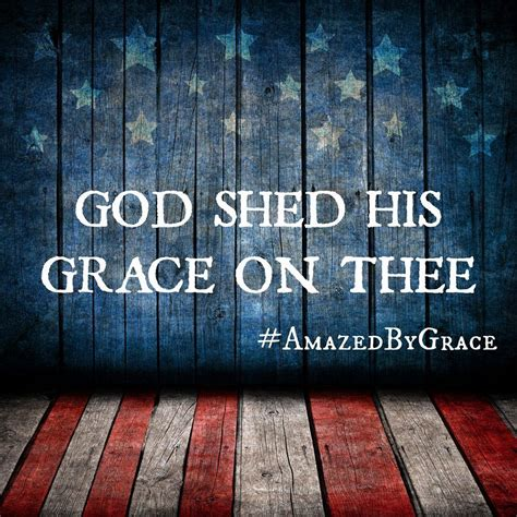 God Shed His Grace On Thee......saying | God bless america, God, America