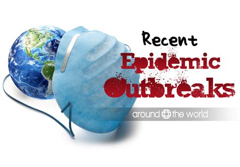Recent Epidemic Outbreaks Around the World | Around the world