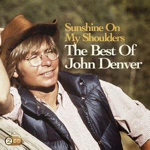 MUSIC FOR YOU: John Denver - Sunshine on my shoulders lyrics
