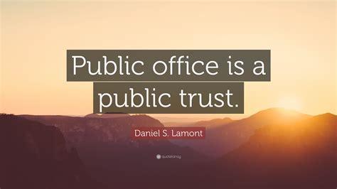 """Daniel S. Lamont Quote: """"Public office is a public trust."""" (9 wallpapers) - Quotefancy"""