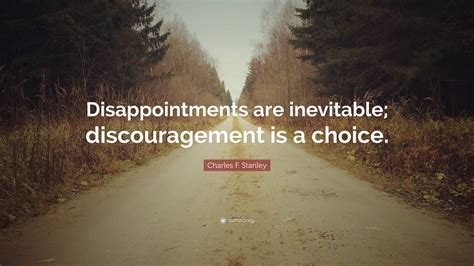 "Charles F. Stanley Quote: ""Disappointments are inevitable ..."