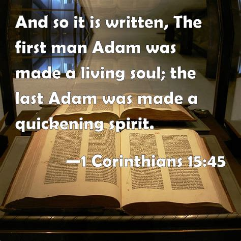1 Corinthians 15:45 And so it is written, The first man Adam was made a living soul; the last ...