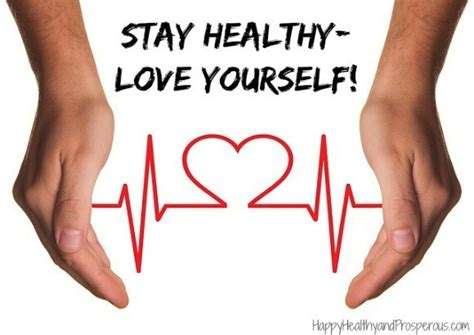 Stay Healthy—Love Yourself! - Happy, Healthy & Prosperous