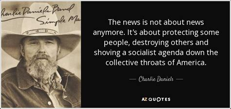 Charlie Daniels quote: The news is not about news anymore ...