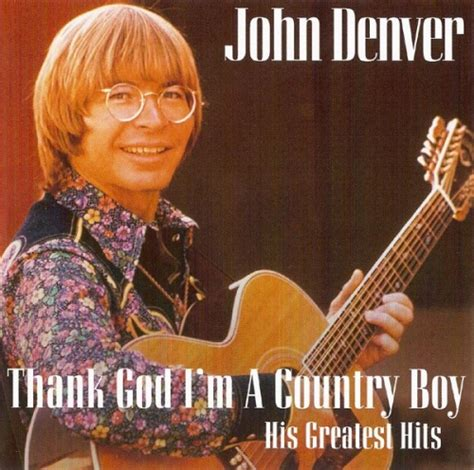 Thank God I'm a Country Boy: His Greatest Hits - John ...