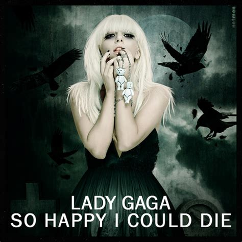 Lady Gaga - So happy I could die [TFM.7]   Lady Gaga So ...
