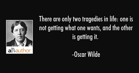 There are only two tragedies in life: one is... - Quote