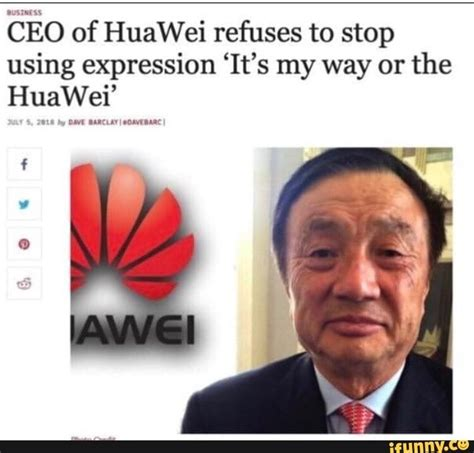 "CEO of HuaWei refuses to stop using expression ""It's my ..."
