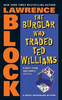The Burglar Who Traded Ted Williams (Bernie Rhodenbarr, #6) by Lawrence Block — Reviews ...