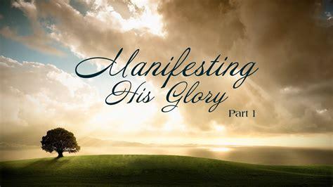 E-100: Manifesting His Glory (Part 1) Manifesting His Glory - YouTube