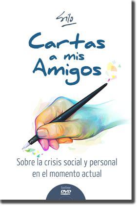 Libro Cartas a mis Amigos - Silo - 1993 - Sobre la crisis personal y social en el momento actual