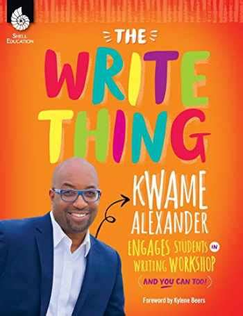 Sell, Buy or Rent The Write Thing: Kwame Alexander Engages Students... 9781493888429 1493888420 ...