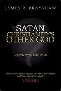 Satan Christianity's Other God: Legend, Myth, Lore, or Lie Historical and Biblical Proof of how ...
