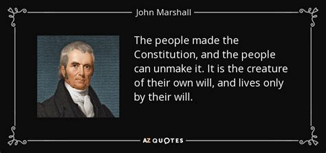 John Marshall quote: The people made the Constitution, and ...