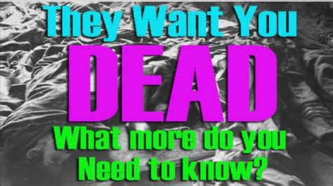 THEY WANT YOU DEAD - WHAT MORE DO YOU NEED TO KNOW - GoyimTV