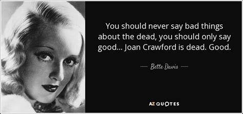 Bette Davis quote: You should never say bad things about ...
