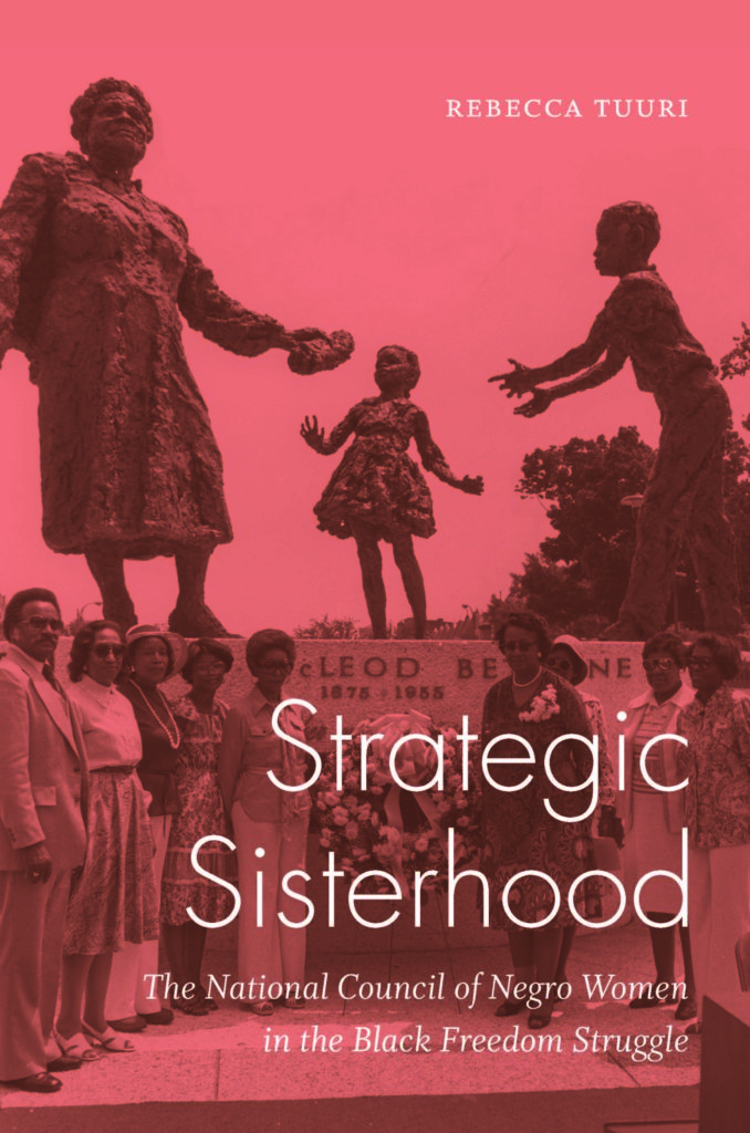 Strategic sisterhood : the National Council of Negro Women in the black freedom struggle / Rebecca Tuuri