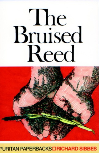 Book Review: The Bruised Reed, by Richard Sibbes : 9Marks