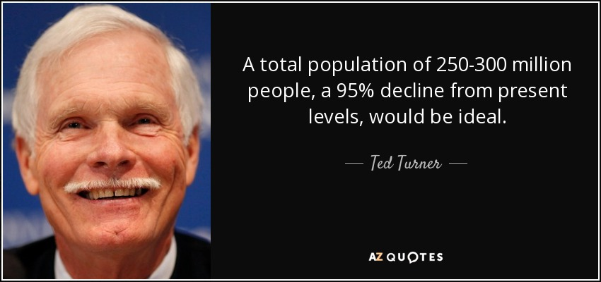 Ted Turner quote: A total population of 250-300 million ...