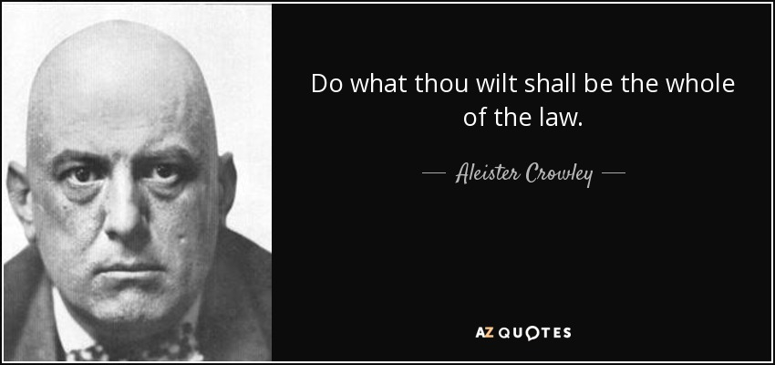 Aleister Crowley quote: Do what thou wilt shall be the ...
