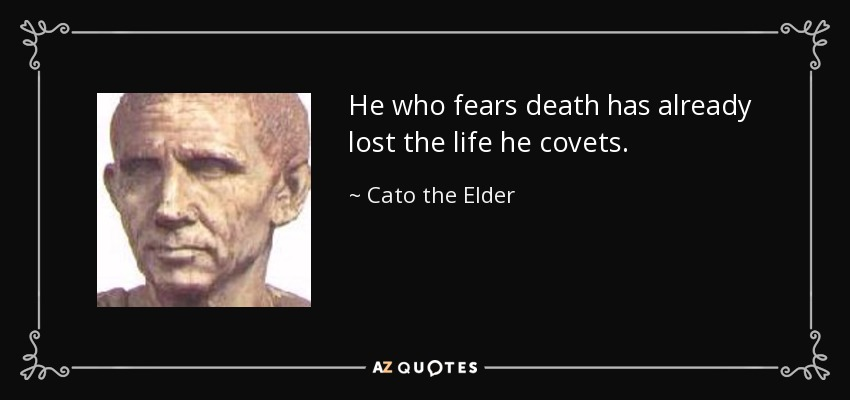 Cato the Elder quote: He who fears death has already lost ...