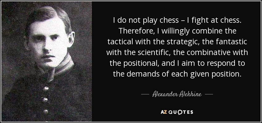 https://external-content.duckduckgo.com/iu/?u=https%3A%2F%2Fwww.azquotes.com%2Fpicture-quotes%2Fquote-i-do-not-play-chess-i-fight-at-chess-therefore-i-willingly-combine-the-tactical-with-alexander-alekhine-72-75-58.jpg&f=1&nofb=1