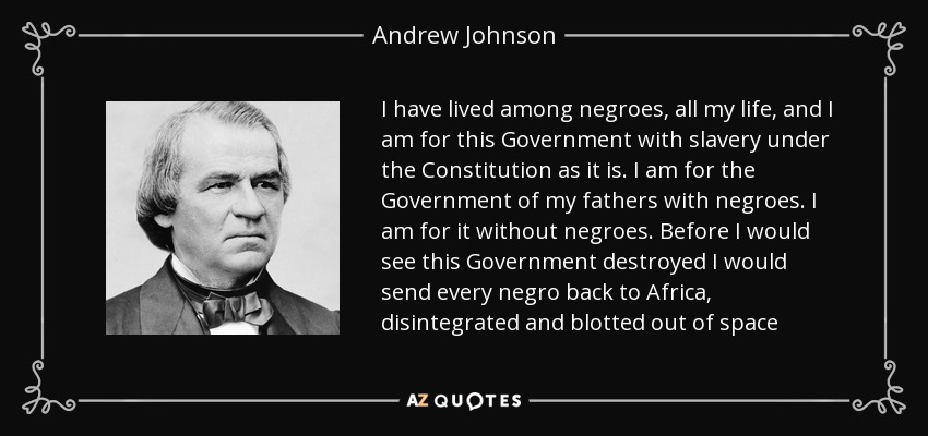 Andrew Johnson quote: I have lived among negroes, all my ...