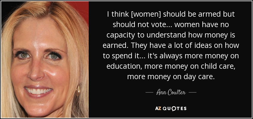Ann Coulter quote: I think [women] should be armed but ...