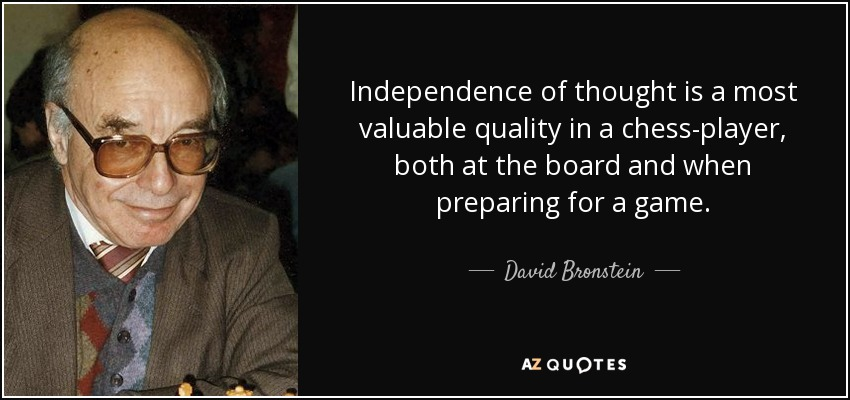David Bronstein quote: Independence of thought is a most ...