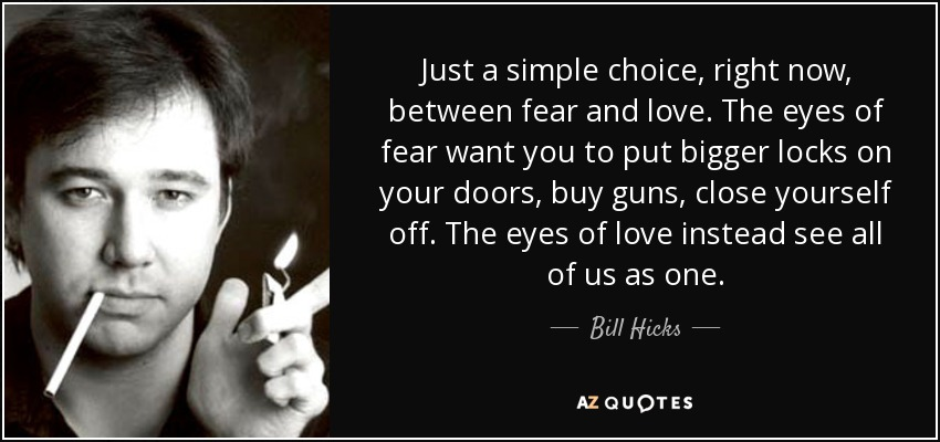 Bill Hicks quote: Just a simple choice, right now, between ...