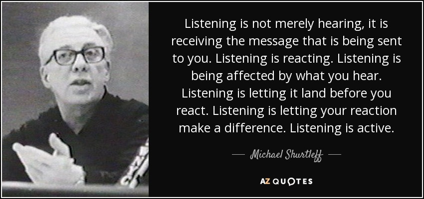 Michael Shurtleff quote: Listening is not merely hearing, it is receiving the message...